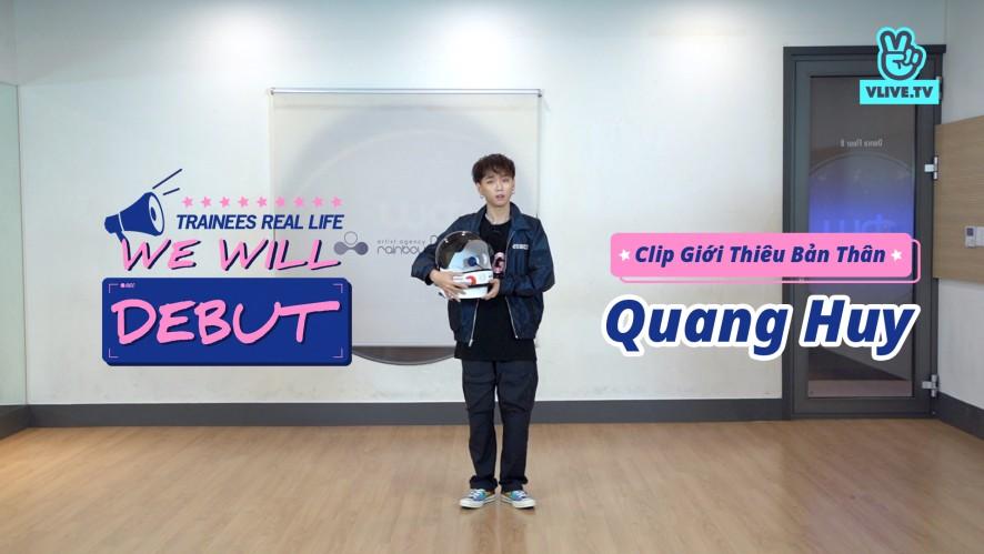 We Will Debutㅣ<Quang Huy> Clip Giới Thiệu Bản Thân