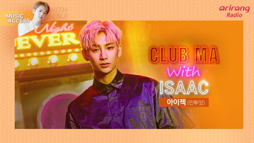 Club MA with ISAAC 인투잇 아이젝