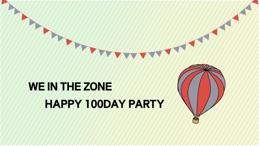 WE IN THE ZONE HAPPY 100DAY PARTY