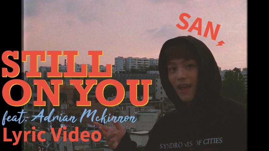 SAN - Still on you (feat. Adrian Mckinnon) (Lyric Video)