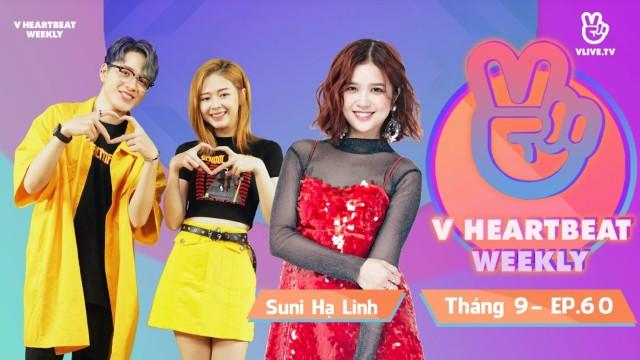 V HEARTBEAT WEEKLY - Ep 60 - Khách mời Suni Hạ Linh