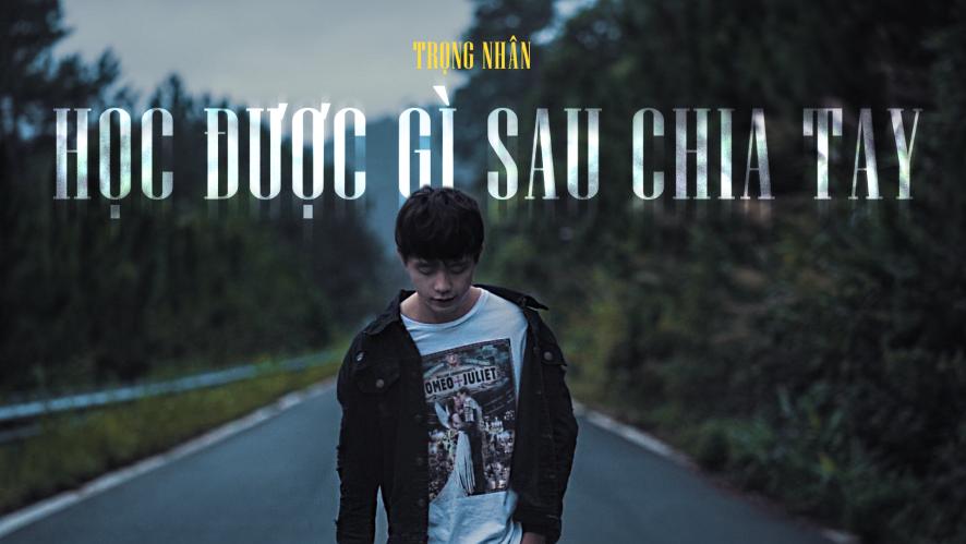Trọng Nhân - Học Được Gì Sau Chia Tay   MV Official