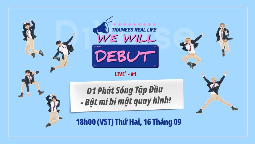 [LIVE] We Will Debut | D1 Phát Sóng Tập Đầu - Bật mí bí mật quay hình!