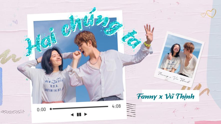 Fanny x Vũ Thịnh - Hai Chúng Ta | MV Official