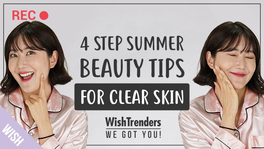 What Makes My Skin Stay Clear Even in Summer? 4 Summer Beauty Tips for Clear skin
