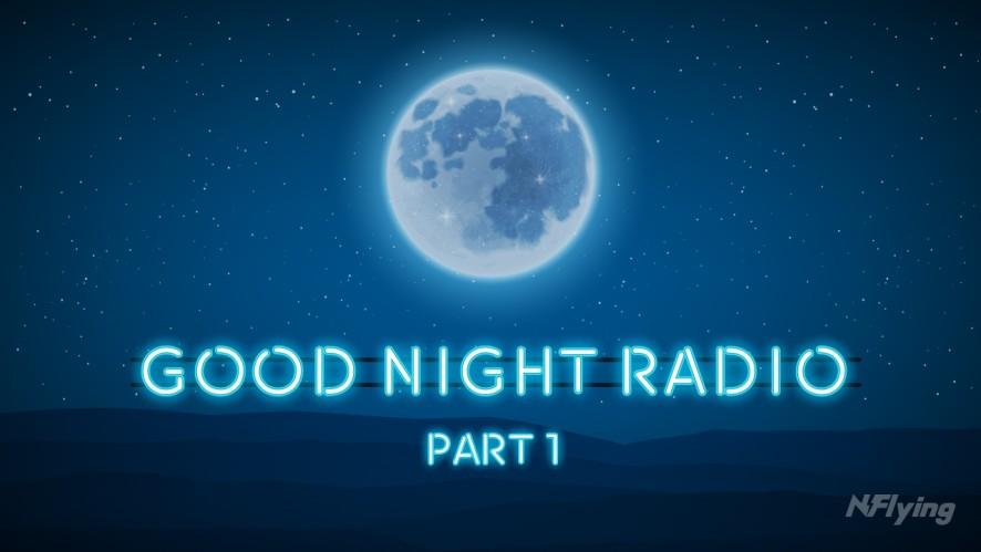 GOOD NIGHT RADIO PART.1