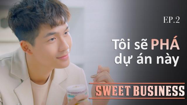 [WEB DRAMA] Sweet Business - Tập 2