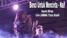 Hanin Dhiya Live @SMAK Tiara Kasih JakBar   BENCI UNTUK MENCINTA - NAIF