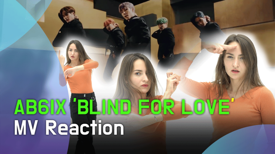 AB6IX 'BLIND FOR LOVE' MV Reaction (에이비식스 'BLIND FOR LOVE' 뮤비 리액션)