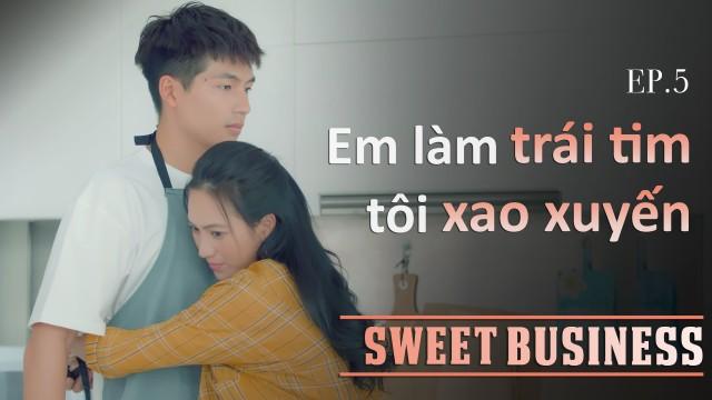 [WEB DRAMA] SWEET BUSINESS - Tập 5