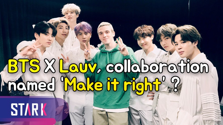 BTS X Lauv, a one of a kind collaboration named 'Make it right'? (방탄소년단X라우브, 특급 콜라보 성사?)