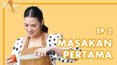RAISA'S KITCHEN EPISODE 2 - MASAKAN PERTAMA