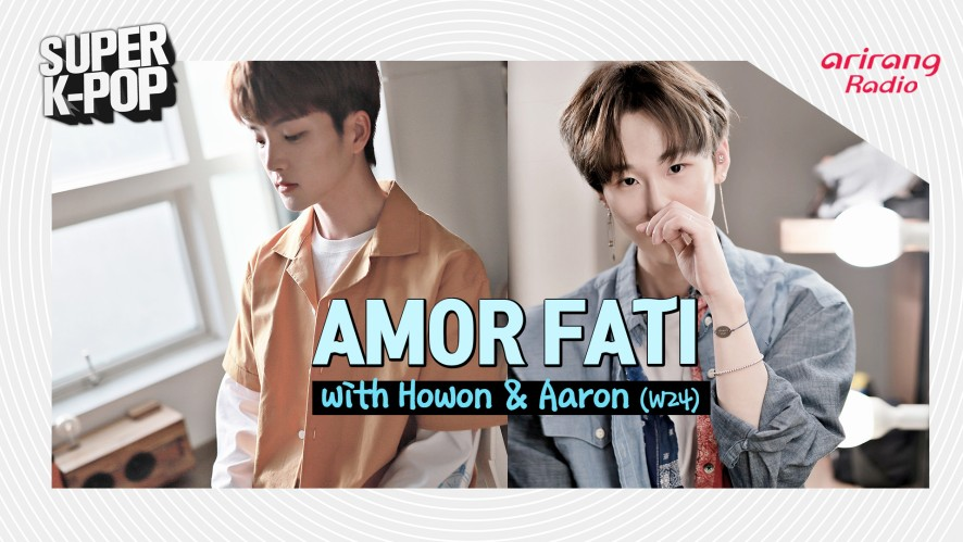 Amor Fati with Howon 호원 & Aaron 아론 (W24)