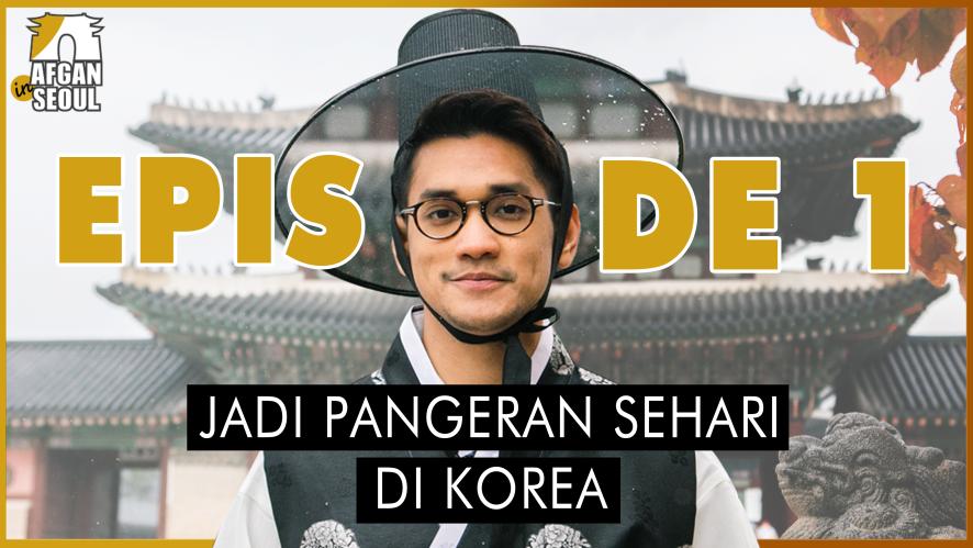 [EP.1] AFGAN in SEOUL - JADI PANGERAN SEHARI DI KOREA