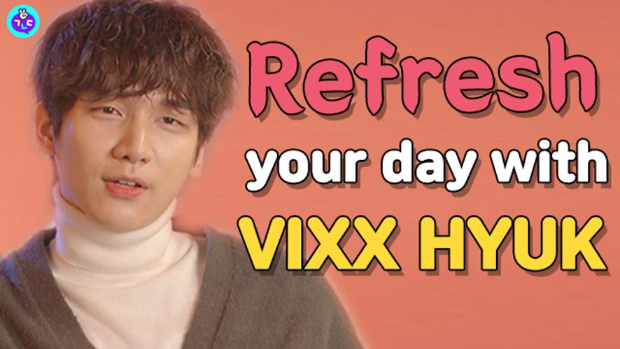 Refresh your day with VIXX Hyuk!!!