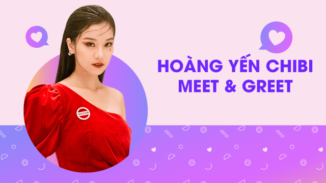 Hoàng Yến Chibi - Meet & Greet