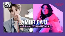Amor Fati with Aaron 아론 (W24) and Hayana 하야나