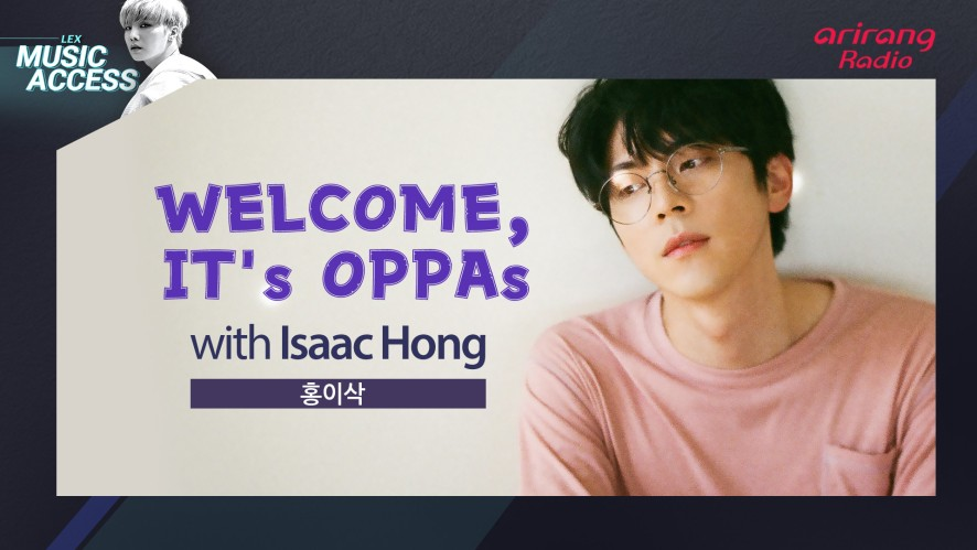 WELCOME, IT's OPPAs with Isaac Hong 홍이삭