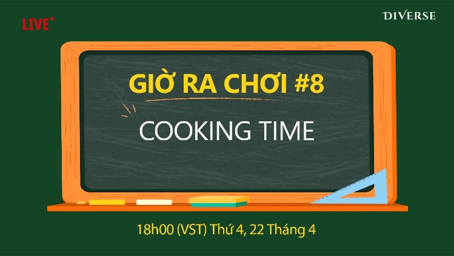 [LIVE - GIỜ RA CHƠI] COOKING TIME