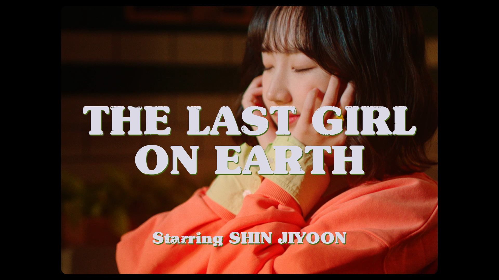 [The Weeekly Story] THE LAST GIRL ON EARTH  : SHIN JIYOON