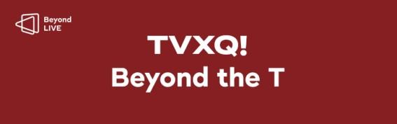 [코드 입력 상품] TVXQ! - Beyond the T (Beyond LIVE + VOD)