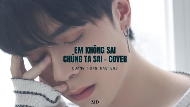 [COVER] Em Không Sai, Chúng Ta Sai - Quang Hùng MasterD