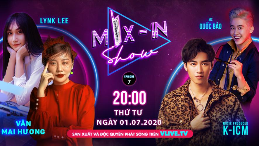 [MIX - IN SHOW] Tập 7 - Khách mời Văn Mai Hương ft Lynk Lee