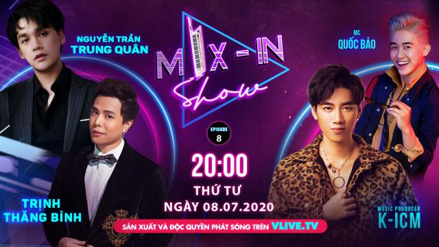 [MIX - IN SHOW] Tập 8 - Khách mời Nguyễn Trần Trung Quân ft Trịnh Thăng Bình