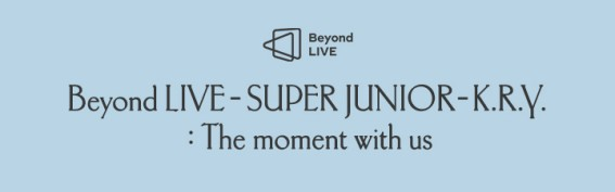 Beyond LIVE - SUPER JUNIOR - K.R.Y. : 푸르게 빛나는 우리의 계절 (Beyond LIVE + VOD)