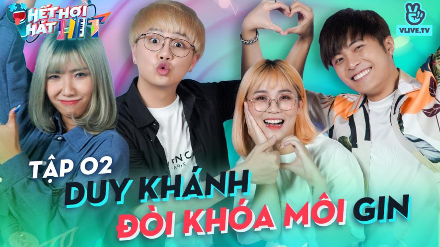 HẾT HƠI HÁT HIT EP 2 | Duy Khánh đòi khóa môi Gin Tuấn Kiệt để dằn mặt người thứ 3 MisThy