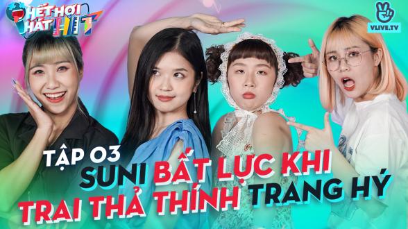 HẾT HƠI HÁT HIT EP 3 | Suni Hạ Linh bất lực khi trai thả thính Trang Hý