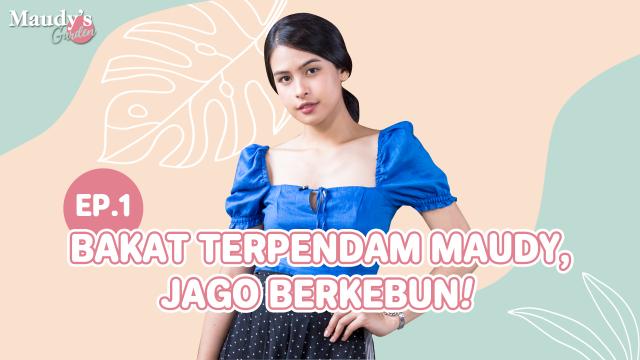 [EP.1] MAUDY'S GARDEN - BAKAT TERPENDAM MAUDY, JAGO BERKEBUN!
