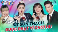 HẾT HƠI HÁT HIT EP 4 | S.T Sơn Thạch bị tịch thu phiếu bé ngoan vì chơi quá 'dơ'