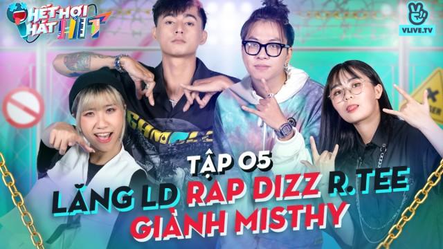 HẾT HƠI HÁT HIT EP 5 | Lăng LD - R.Tee 'rap dizz' nhau để giành giật 'hot girl' MisThy