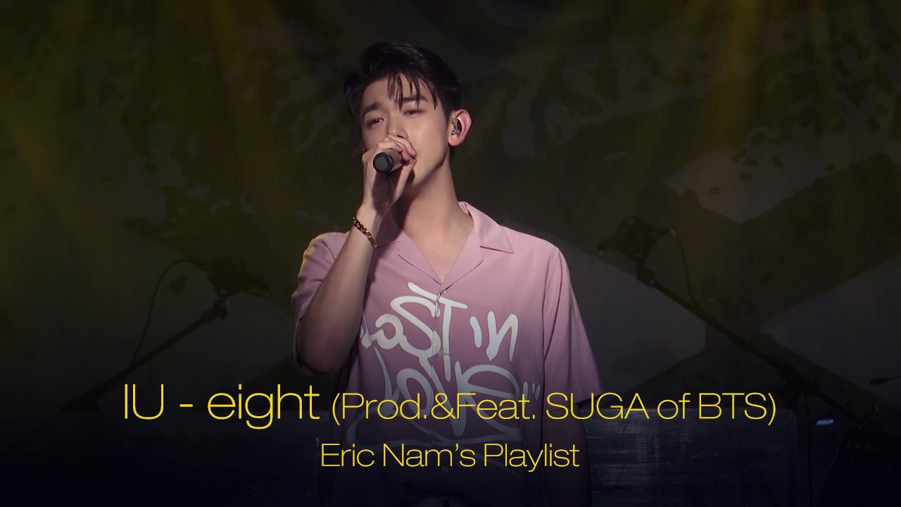 Eric Nam's Playlist | IU - eight (Prod.&Feat. SUGA of BTS) (Cover) by 에릭남