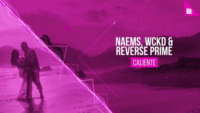 NAEMS, WCKD & REVERSE PRIME - CALIENTE (OFFICIAL AUDIO)