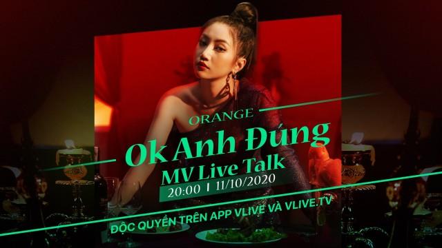 Xem xét đúng sai cùng Orange   MV Live Talk 'Ok Anh Đúng'