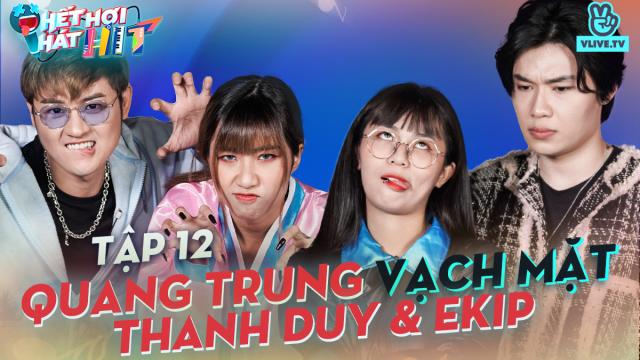 HẾT HƠI HÁT HIT EP 12 | MISTHY & DIDI | Quang Trung 'oán hận' khi bị Thanh Duy và BTC chèn ép
