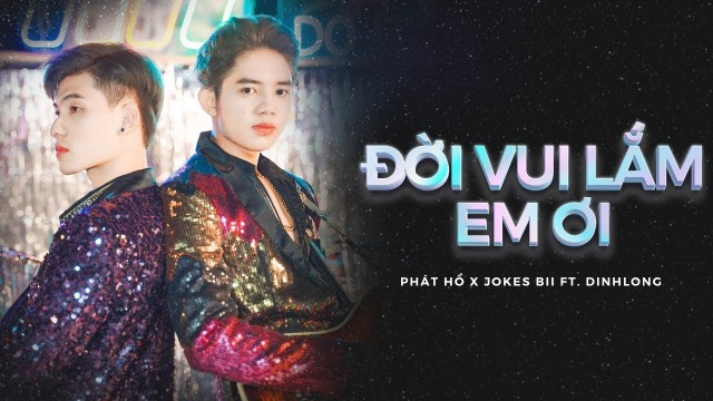 ĐỜI VUI LẮM EM ƠI   Phát Hồ x JokeS Bii ft. DinhLong