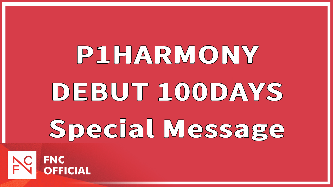 P1Harmony (피원하모니) 100Days Special Message