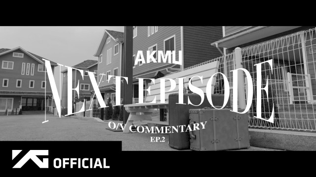 AKMU - [NEXT EPISODE] OFFICIAL VIDEO COMMENTARY EP.2