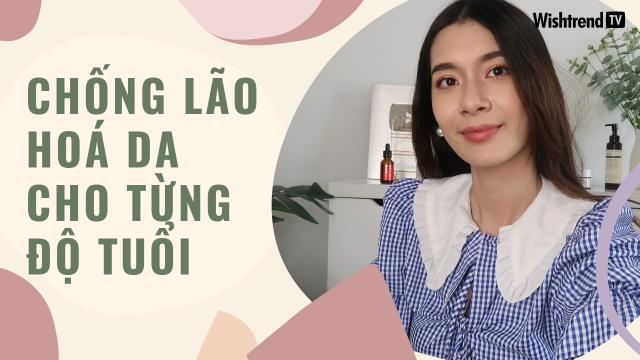 Tips Chống Lão Hoá Da Cho Từng Độ Tuổi