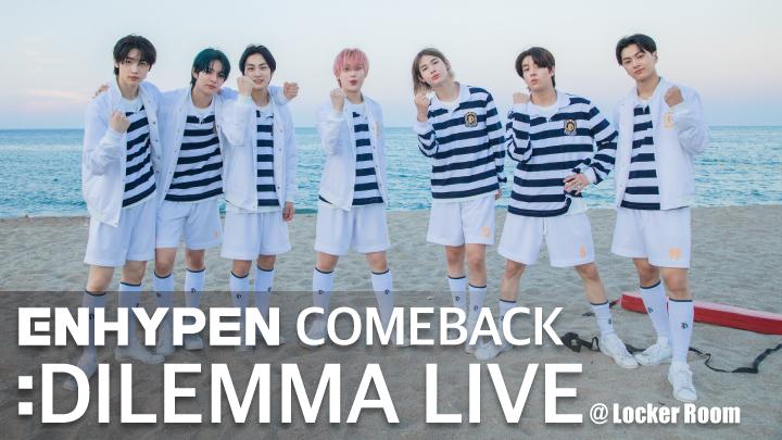 ENHYPEN COMEBACK : DILEMMA LIVE @ Locker Room